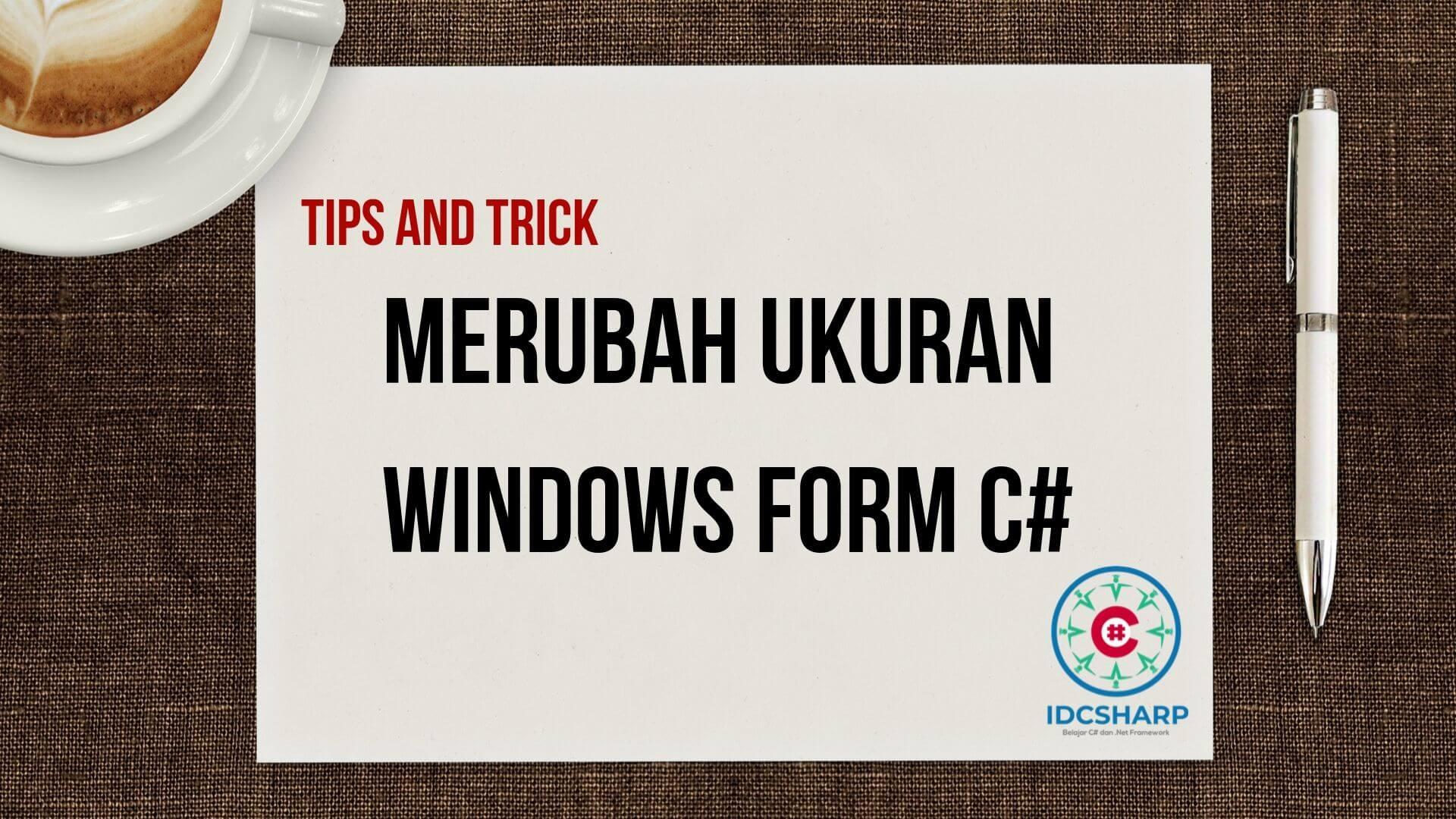 Merubah ukuran windows form secara terprogram c#